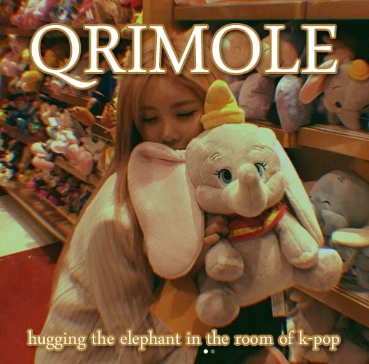 QRIMOLE Episode 13: hugging the elephant in the room of k-pop